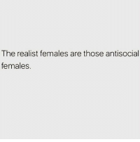 Memes, Animal, and Spirit: The realist females are those antisocial  females. @scouse_ma is my spirit animal 🙌🏼❤️ Get following @scouse_ma @scouse_ma @scouse_ma @scouse_ma