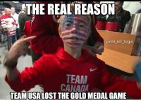 Canada doesn't get the last laugh but they managed to get us anyways with fucking voodoo magic: THE REAL'REASON  @nhl_ref_logic  TEAM  CANADA  TEAMUSALOST THE GOLD MEDAL GAME Canada doesn't get the last laugh but they managed to get us anyways with fucking voodoo magic