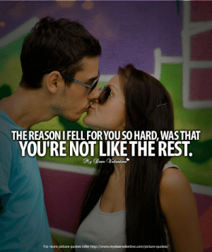 Target, Tumblr, and Blog: THE REASON IFELL FOR YOUSO HARD, WASTHAT  YOU'RE NOT LIKETHE REST.  For more picture quotes refer http://www.mydearvalentine.com/picture-quotes/ mydearvalentin:  The reason I fell for you