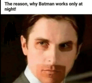 Batman, Reason, and Why: The reason, why Batman works only at  night! oooh