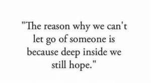 "Hope, Reason, and Deep: ""The reason why we can't  let go of someone is  because deep inside we  still hope"
