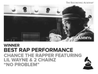 "Congrats chancetherapper: THE RECORDING ACADEMY  AMMYS  WINNER  BEST RAP PERFORMANCE  CHANCE THE RAPPER FEATURING  LIL WAYNE & 2 CHAINZ  ""NO PROBLEM"" Congrats chancetherapper"