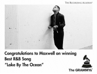 "Congrats to Maxwell: THE RECORDING ACADEMY  Congratulations to Maxwell on winning  Best R&B Song  ""Lake By The Ocean""  The GRAMMYs Congrats to Maxwell"