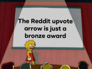 It's time you all realised the truth by TheMightySwooord MORE MEMES: The Reddit upvote  arrow is just a  bronze award It's time you all realised the truth by TheMightySwooord MORE MEMES