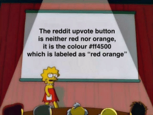 "stop with this meme now by Troko3 MORE MEMES: The reddit upvote button  is neither red nor orange,  it is the colour #ff4500  which is labeled as ""red orange"" stop with this meme now by Troko3 MORE MEMES"