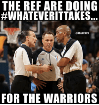 SMH: THE REF ARE DOING  #WHATEVERITTAKES  @NBAMEMES  FOR THE WARRIORS SMH