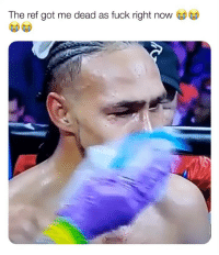 Boxing, Lol, and Memes: The ref got me dead as fuck right now - - - - - - - boxing keiththurman lol funnymemes funnyvideos floydmayweather fights fighting fightfans wshh wshhfights