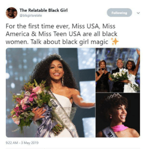 America, Black, and Girl: The Relatable Black Girl  Following  @blkgirlsrelate  For the first time ever, Miss USA, Miss  America & Miss Teen USA are all black  women. Talk about black girl magic  9:22 AM 3 May 2019 Making beauty standard history