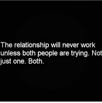 Memes, Work, and Never: The relationship will never work  unless both people are trying. Not  just one. Both 💯❤ Rp♻ from @iamfeisty1 FollowHer and her main page @feisty1__ 🔥👌❤