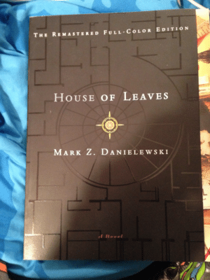 hello-delicious-tea:  willgrahamsstagdo:  eggsuckinguttertrash:  anybody read this? i didn't pick it to read right nownah i totes had a change mind so yeah i am reading it, but some input would be kind of nice because, well, it seems a tad odd the way it's set up it was mentioned quite a few times in my internet perusing, and a lot of people were talking about how long/hard (i've been reading for 7 months…) of a read it is so of course i had to buy it and i mean, it's a big book, gotta be at least 500 pages (i didn't check) but just let me show you                     so yeah any input you can give me on what i'm getting myself into here would be cool  This is the best book i have ever read, it took months to read it and i couldnt even finish it the second time round, i seriously recomend it though  This book is the bomb. It is awesome. It is terrifying. I haven't yet had the leisure to just read the bloody thing start to finish, but it's one of those books that you're reading all haha this isn't scary and then you look up and the walls are closing in around you and your hallway may or may not be there it might be stretching it might be shrinking it might be nice to close that door now. I went to the 7-11 to get a snack in the middle of reading this book. All the shelves had been rearranged. Nothing was where I left it. It scared the shit out of me, I had to take some very deep breaths here. And you would know why if you read this book, which could be catalogued as 'architectural horror'. : THE REM ASTERED FULL-CO LOR EDITION  HOUSE OF LEAVES  MARK Z. DANIELEWSKI  d Novel hello-delicious-tea:  willgrahamsstagdo:  eggsuckinguttertrash:  anybody read this? i didn't pick it to read right nownah i totes had a change mind so yeah i am reading it, but some input would be kind of nice because, well, it seems a tad odd the way it's set up it was mentioned quite a few times in my internet perusing, and a lot of people were talking about how long/hard (i've been reading for 7