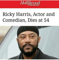 My nigga I swear bout 50 celebs died this year: THE  REPORTER  Ricky Harris, Actor and  Comedian, Dies at 54 My nigga I swear bout 50 celebs died this year