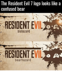 Memes, 🤖, and Resident Evil: The Resident Evil 7 logo looks like a  confused bear  RESIDENT EVIL  biohazard  RESIDENT E  o Ad  VIL  bear hazard Good lord...