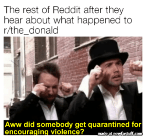 Ding dong the witch is dead: The rest of Reddit after they  hear about what happened to  r/the_donald  Aww did somebody get quarantined for  encouraging violence?  made at newfastuff.com Ding dong the witch is dead