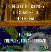 Prayers to everybody out there in Hurricane Matthews Path <3: THE REST OF THE COUNTRY  IT'S STARTING TO  FELL LIKE FALL  FLORIDA  PREPARING FOR A HURRICANE  88.3 FM  Safe For The LitHe Ears Prayers to everybody out there in Hurricane Matthews Path <3