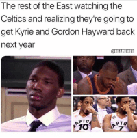 😂😭: The rest of the East watching the  Celtics and realizing they're going to  get Kyrie and Gordon Hayward back  next year  @NBAMEMES  APTO  1 10  PTO 😂😭