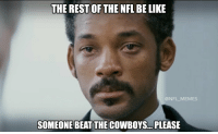 Pls.: THE REST OF THE NFL BELIKE  @NFL MEMES  SOMEONE BEAT THE COWBOYS. PLEASE Pls.