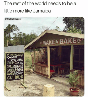 bake: The rest of the world needs to be a  little more like Jamaica  @TheHighSociety  WAKE N BAKE  THE  WAKENBAKES  COLD BEER  GOOD VIBES  GANJA COKIES  GANSTA BROMNIES  GANJATOPORN  GANJA Milkshake  GET BAKED