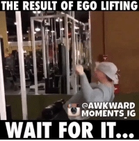Wait for it...: THE RESULT OF EGO LIFTING  @AWKWARD  MOMENTS IG  WAIT FOR IT.. Wait for it...