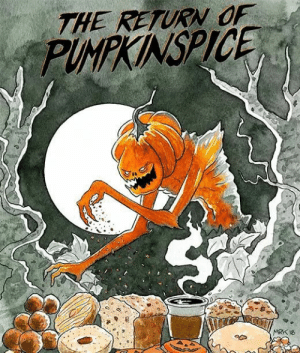 Meme Dump To get you Pumped: THE RETURN OF  PUMPKINSPICE  MRK 18 Meme Dump To get you Pumped