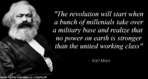 """Earth, Power, and Revolution: """"The revolution will start when  a bunch of millenials take over  a military base and realize that  no power on earth is stronger  than the united working class""""  - Karl Marx  made for my comrades on r/DankLeft We must fulfill Commie-Santa's prophecy!"""