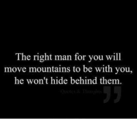 Hide, Man, and Will: The right man for you will  move mountains to be with you,  he won't hide behind them