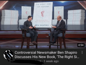 Book, History, and Controversial: THE RIGHT SIDE  OF HISTORY  THE RIGHT SIDE  OF HISTORY  THE RIGHT SOE  OF HISTORY  N SHA  BEN SHAPIRO  4:54  、 Controversial Newsmaker Ben Shapiro  \ Discusses His New Book, 'The Right Si  :  1 week ago Can we take a moment to admire these 2 gods sitting next to each other conversing, breath taking...