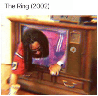 The Ring, Dank Memes, and Ring: The Ring (2002 WHHHHAT @sonny5ideup