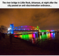 srsfunny:Spectacular Rainbow Bridge: The river bridge in Little Rock, Arkansas, at night after the  city passed an anti-discrimination ordinance... srsfunny:Spectacular Rainbow Bridge
