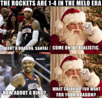 Nba, Santa, and How: THE ROCKETS ARE 1-4 IN THE MELO ERA  USTON  OWANT  AORAGON, SANTA! COME ON,REALISTIO.  BE  @NBAMEMES  WHAT COLORDOYOU WANT  HOW ABOUT A RINGFOR YOURDRAGON? 😂😅
