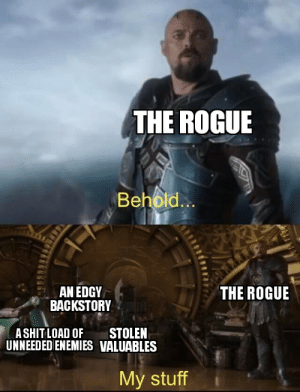 Rogue, Stuff, and DnD: THE ROGUE  ID  Behold...  THE ROGUE  AN EDGY  BACKSTORY  STOLEN  ASHIT LOAD OF  UNNEEDED ENEMIES VALUABLES  My stuff Edge so sharp you could kill a goblin with it
