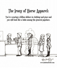 Story of my life...: The [rony of Horse Apparel:  You're wearing a billion dollars in clothing and gear and  you still look like a hobo among the general populace.  Lo  www.theideaoforder.com Story of my life...
