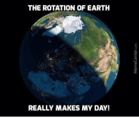 Memes, Earth, and 🤖: THE ROTATION OF EARTH  REALLY MAKES MY DAY! Badum tss!