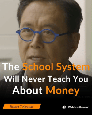 The S: The s  chool System  Will Never Teach You  About Money  Robert T Kiyosaki  Watch with sound