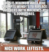 Government-Mandated Minimum Wage Kills Jobs #BigGovSucks: THE S15 MINIMUM WAGE HIKE  PROMPTS WENDY STORE LACE  WORKERS WITH MACHINES AT  5,000ISTORES  TURNING  POINT USA  NICE WORK, LEFTISTS Government-Mandated Minimum Wage Kills Jobs #BigGovSucks