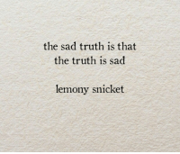 Lemony: the sad truth is that  the truth is sad  lemony snicket