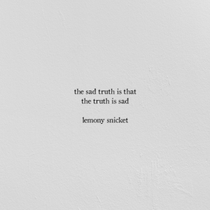 The Sad Truth: the sad truth is that  the truth is sad  lemony snicket