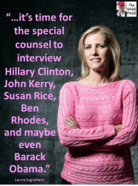 "Kerry: The  SAGE  PAGE  ""...it's time for  the special  counsel to  interview  Hillary Clinton,  John Kerry  Susan Rice  Ben  Rhodes,  and maybe  even  Barack  Obama.  Laura Ingraham"