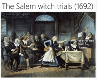 Facebook, Memes, and Weird: The Salem witch trials (1692)  CLASSICAL ART MEMES  facebook.com/classicalartimemes  Weird hex