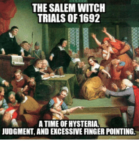 It was her! She's a witch! Let us condemn that beautiful woman that turned me down as she must be in cahoots with the Devil to resist the attractiveness of thy self! xD salemwitchtrials salemmassachusetts funny memes history witch colonialamerica witchhunts: THE SALEM WITCH  TRIALS OF 1692  A TIME OF HYSTERIA  JUDGMENT, AND EXCESSIVEFINGER POINTING. It was her! She's a witch! Let us condemn that beautiful woman that turned me down as she must be in cahoots with the Devil to resist the attractiveness of thy self! xD salemwitchtrials salemmassachusetts funny memes history witch colonialamerica witchhunts