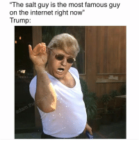 "I am the best salt sprinkler! Tremendous sprinkler. ✨👌 follow @adam.the.creator: ""The salt guy is the most famous guy  on the internet right now""  Trump. I am the best salt sprinkler! Tremendous sprinkler. ✨👌 follow @adam.the.creator"
