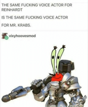 MONEY DOWN!: THE SAME FUCKING VOICE ACTOR FOR  REINHARDT  IS THE SAME FUCKING VOICE ACTOR  FOR MR. KRABS.  vixyhoovesmod MONEY DOWN!