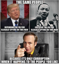 Fbi, Trump, and Corruption: THE SAME PEOPLE  DEFENDINGTHE FBI FOR  ILLEGALLY SPYING ON THIS MAN | ILLEGALLYSPYINGON THIS MAN  CRITICIZE THEFBI FOR  EFREETHOUGHTPROJEGTGOM  BECAUSE IT'S ONLY CORRUPTION  WHEN IT HAPPENS TO THE PEOPLE YOU LIKE
