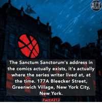 At-At, Memes, and Fictional: The Sanctum Sanctorum's address in  the comics actually exists, it's actually  where the series writer lived at, at  the time. 177A Bleecker Street,  Greenwich Village, New York City,  New York.  Fact:#313 - I would give anything to live and train in the Sanctum. • • - QOTD?!: What fictional place would you live or work in?!