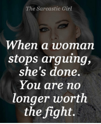 Straight facts !!!: The Sarcastic Girl  When a woman  stops arguing,  she's done.  You are no  longer worth  the fight. Straight facts !!!