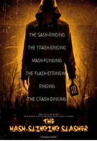 Singing, Soon..., and Trash: THE SASH-RINGING  THE TRASH-SINGING  MASH-FLINGING  THE FLASH-STRINGIN  RINGING  THE CRASH-DINGING  THE EVIL BEHIND  THE MOST UNSPEAKABLE ACTS HAS A NAME  THE  HASH-SUINGING SIASHER  COMING SOON