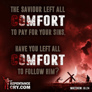 Memes, Repentance, and 🤖: THE SAVIOUR LEFT ALL  MFORT  TO PAY FOR YOUR SINS  HAVE YOU LEFT ALL  EMFORT  TO FOLLOW HIM?  REPENTANCE  CRY.COM  MATTHEW 16:24 #christianmemes