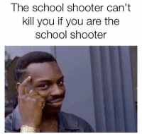 Like us for more ----> Savagery: The school shooter can't  kill you if you are the  school shooter Like us for more ----> Savagery