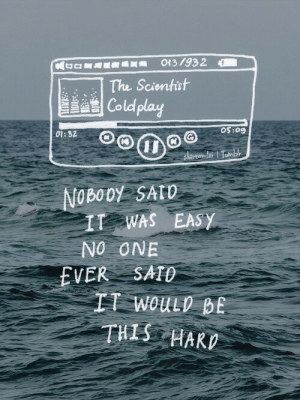 Coldplay, Life, and Love: The Scientist  Coldplay  05:09  0t: 32  OBOOY SATo  T WAS EASY  NO ONE  VER SATO  TT Wo  THIS HARD Nobody said it was easy…  Follow for more relatable love and life quotes     feel free to message me or submit posts!!