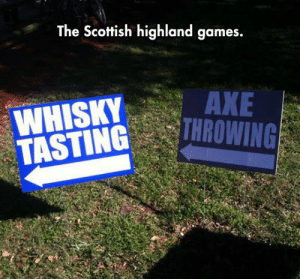 Tumblr, Blog, and Games: The Scottish highland games.  WHISKYAXE  TASTINGROWING srsfunny:Sure, What Could Possibly Go Wrong?