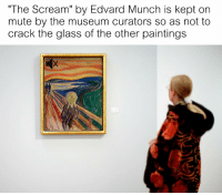 "Paintings, Scream, and The More You Know: ""The Scream"" by Edvard Munch is kept on  mute by the museum curators so as not to  crack the glass of the other paintings The more you know"